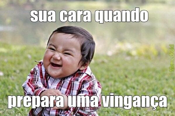 vingança - Meme by vitao :) Memedroid