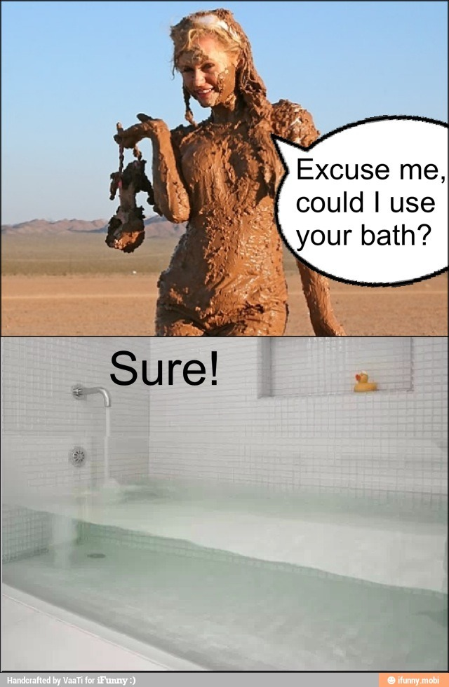 Shut Up And Get In Dat Bath Meme By Nikstacool Memedroid