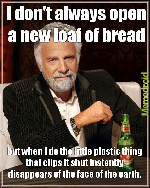 I don't always open a new loaf of bread