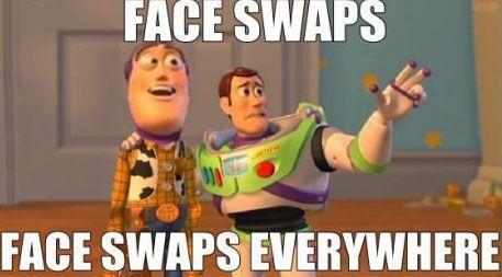 Face swaps everywhere man. - meme
