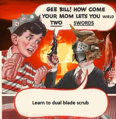 Learn to dual blade scrub!... *promptly crushed by a seltas* - meme