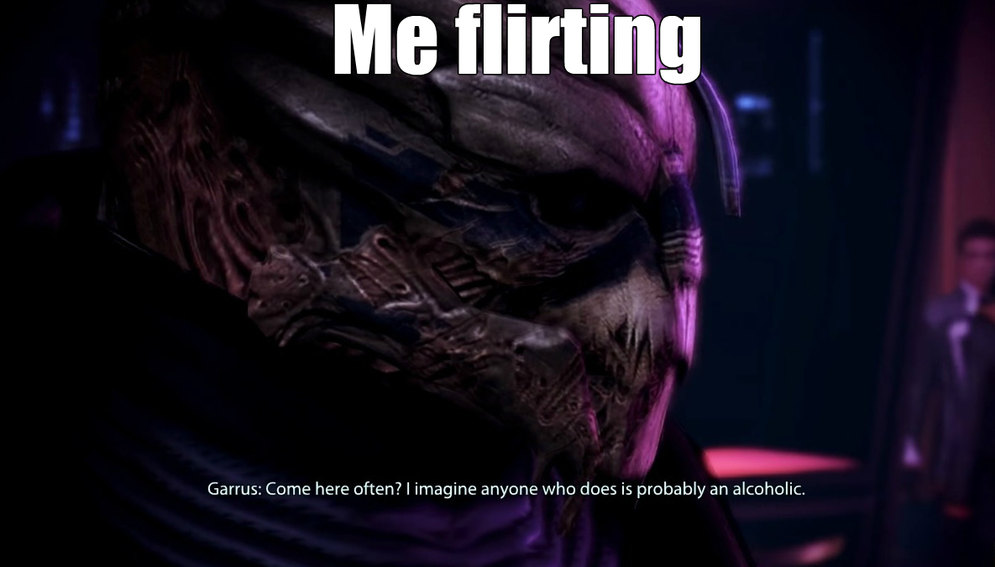 Garrus is one of my favorites.  - meme