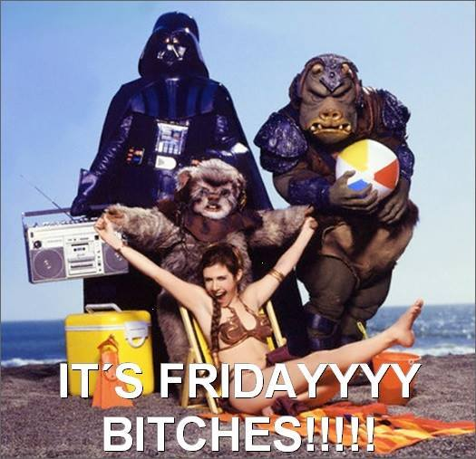 Its friday BITCHES!!!!! - meme