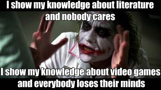 I don't understand this. Both literature and video games can be stupid or masterpieces. - meme