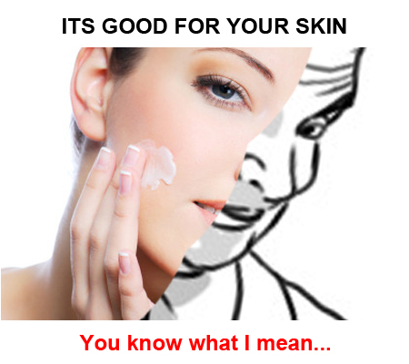 It's good for skin, You know what I mean... - meme