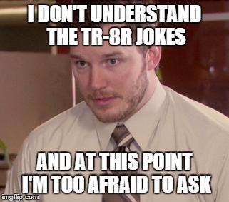 what is a tr-8r - meme