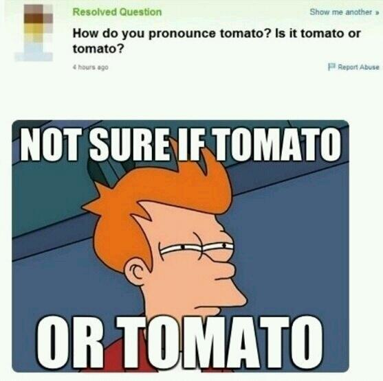 I personally believe its tomato - meme