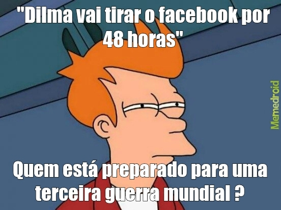 Dilma vai tirar o facebook do Brasil - meme