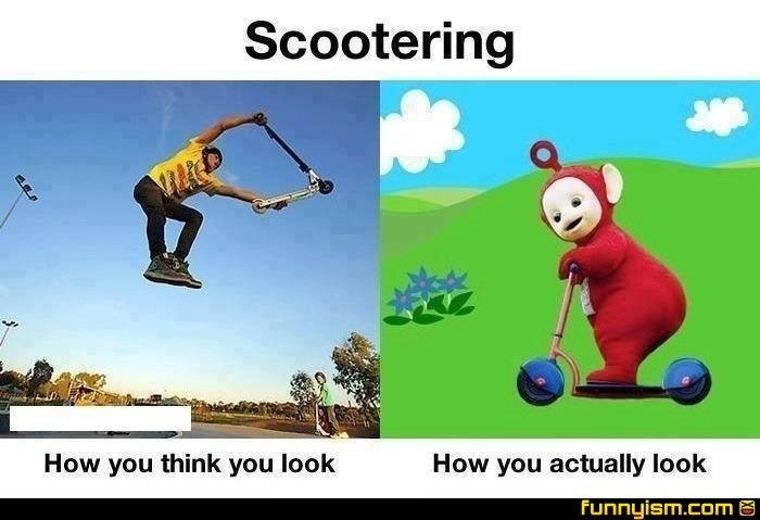 Scootering... only cool people do it... - meme