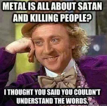 I like metal. F**k me right?? - meme