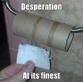 desperate times call for desperate measursz