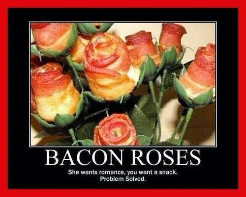 win.  bacon roses. I'd accept these!! - meme