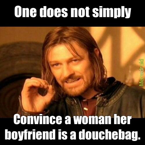 Why is my boyfriend a douchebag