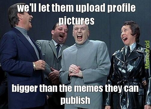 my profile picture is to big for them - meme