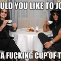 I would love a fucking cup of tea, with Ozzy and Slash.