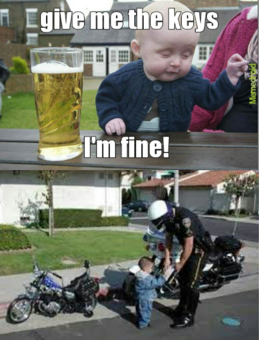 oh drunk baby, when will you learn? - meme